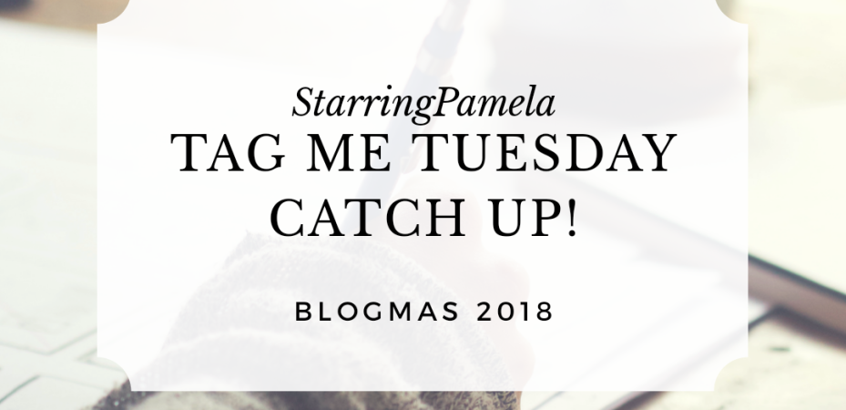 tag me tuesday catch up edition