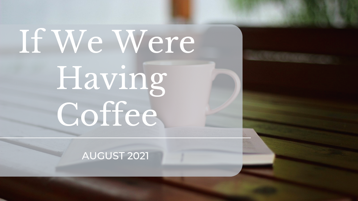 If We Were Having Coffee August 2021 featured image